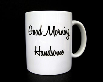 Coffee Mug Good Morning Handsome Gift For Boyfriend
