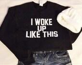 I woke up like this- ultra soft  crew neck sweatshirt or hoodie  - I woke up like this