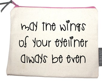 May the wings of your eyeliner always be even. The perfect gift! Quality zipper pouch, hand screen printed to make your day!