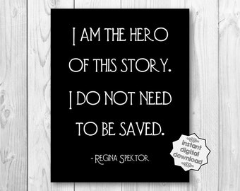 I Am The Hero Of This Story. I Do Not Need To Be Saved. Regina Spektor Black White 8x10 Wall Art Custom Print Digital Instant Download DIY