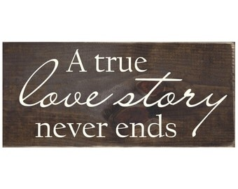 A True Love Story Never Ends Rustic Wedding Wood Sign / Home Decor / Wall Decor / Plaque (#1491)