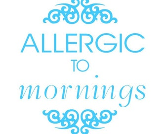 Allergic to mornings- wall design
