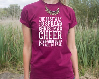 The Best Way To Spread Christmas Cheer Is Singing Loud For All To Hear T-shirt Top Funny Elf Christmas Slogan Gift