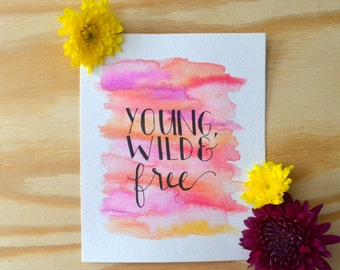 Young, Wild and Free - Watercolor Print - Hand Lettered - Modern Calligraphy