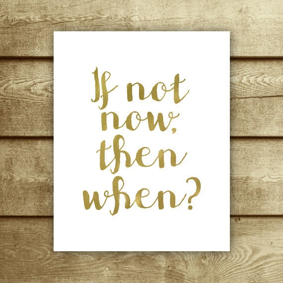 Items Similar To If Not Now Then When Print Faux Gold