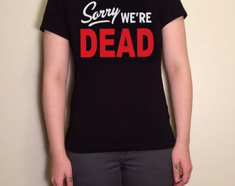 Sorry We're Dead Horror T-Shirt