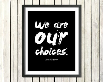 """Jean-Paul Sartre Inspirational Quote Printable Art """"We Are Our Choices"""" Digital Download Philosophy Poster Positive Statement Print Mantra"""