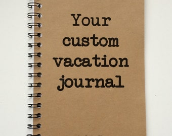 Vacation Journal, Custom Notebook, Notebook, Travel notebook, Personalized, escapades, Journal, adventure, Sketchbook, Blank, Custom Book