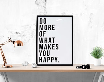 Do More Of What Makes You Happy Print // Quote Print, Art Print, Prints, Black and White Prints, Typography,  Motivational, Inspirational