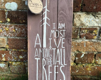 Wooden Sign - Pallet Art, Handpainted - I Am Most Alive Among The Tall Trees