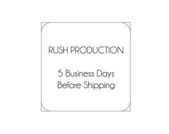 RUSH Order Production - 5 business days production time before shipping