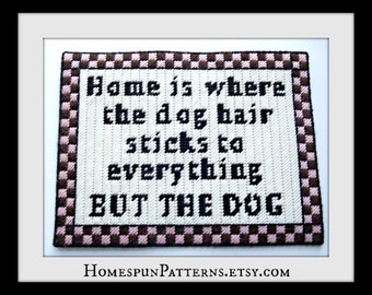 Plastic canvas pdf pattern wall hanging or large magnet - Home is where the dog hair sticks to everything but the dog -  cute funny quote