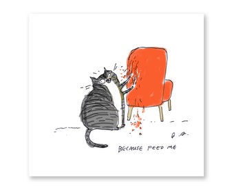 Because Feed Me- Cat Print- Funny Cat Art- Art for Cat Lover