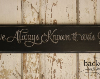 I've Always Known It Was You Engraved Wood Sign (S-042)