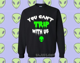 Awesome You Can't Trip With Us Sweatshirt All Sizes Unisex
