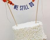 Wedding Cake Banner, Wedding Cake Topper, Wedding Cake Garland, We Still Do Cake Banner, We Still Do Cake Topper, Vow Renewal Cake Topper