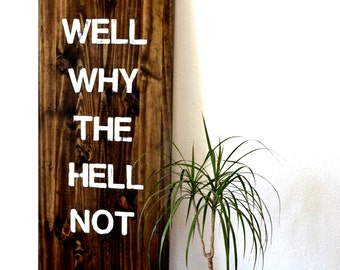 SALE ITEM Reaclaimed Wood Wall Art Humorous Quirky Motivational - Well Why The Hell Not
