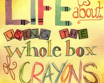 Life is about using the whole box of Crayons, Art Print