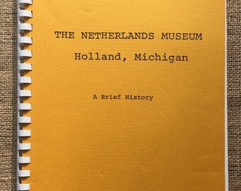 The Netherlands Museum - Holland Michigan: A Brief History compiled by Elton Bruins, Holland Michigan History, West Michigan History #53