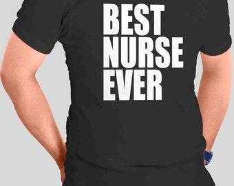 BEST Nurse Ever TShirt for Birthdays Parties Events clubs Holidays Fun Work Gifts