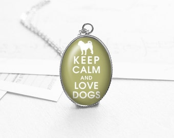Keep Calm And Love Dogs Pendant, Keep Calm Necklace, Dog Lover Jewelry, Dog Lover Gift, Gifts For Her, Pet Lover, N292