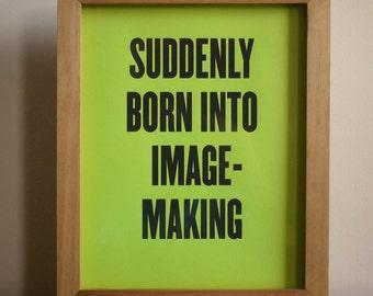 "Neon Green 8x10"" Screen Print ""Suddenly Born Into Image-Making"""