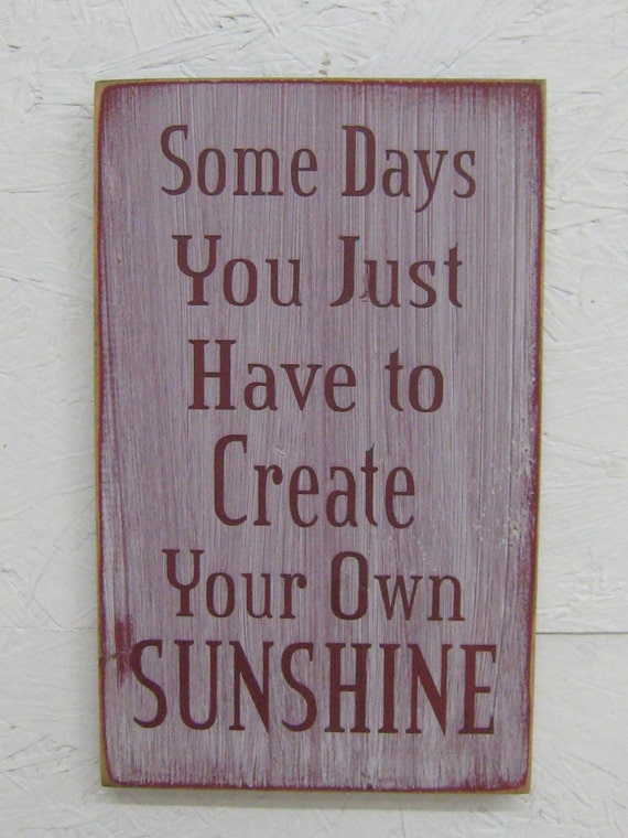 Some days you just have to create your own sunshine for Design your own house sign