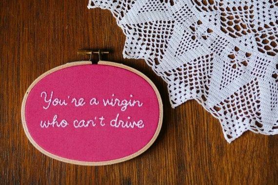 Clueless Movie Quote Hand Embroidery Hoop Art - 1990s Movie Decor : You're a Virgin Who Can't Drive Hoop Art