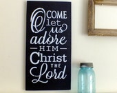 Ready to ship! O' Come Let us Adore Him, Chrst the Lord, Christmas Song Sign, Hand-painted Typography Sign