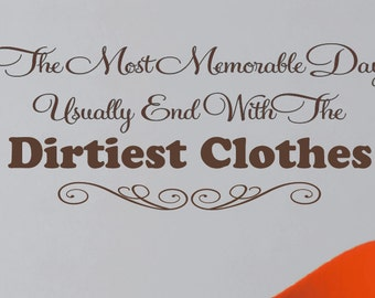 Laundry Room Wall Decal - The Most Memorable Days - Dirtiest Clothes - Vinyl Wall Lettering -  Home Decor - Laundry Room Decor