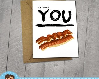 I'd Choose You Over Bacon, Funny I love You Card, Approximately 5 x 7 Blank Card, Kraft Envelope, Note Card, Fun Birthday, Internet Meme