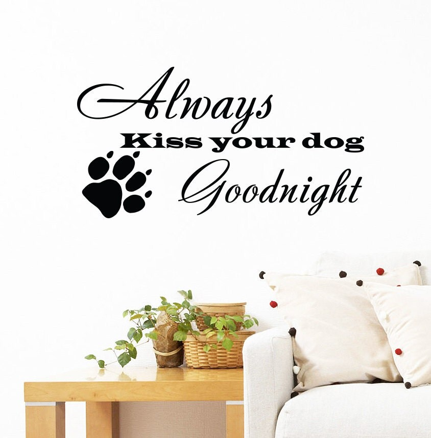 Always Say Goodnight Quotes: Wall Decals Quotes Always Kiss Your Dog Goodnight By