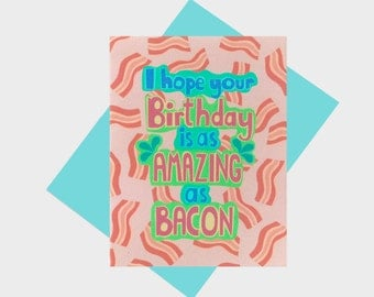 I Hope Your Birthday Is As Amazing As Bacon - Bacon Birthday Card