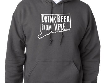 Drink Beer From Here- Connecticut- CT Craft Beer Hoodie