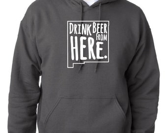 Craft Beer Hoodie- New Mexico- NM- Drink Beer From Here