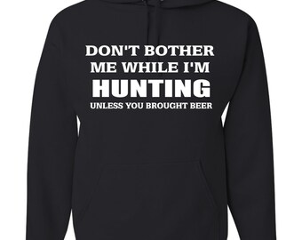 Hunting Hoodie Don't Bother Me While I'm Hunting