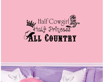 "Half Cowgirl, Half Princess, All Country Wall Decal 24""x11"""