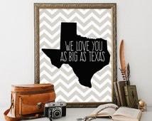 Texas Printable 8x10 Instant Download We love You As Big As Texas Quote Print Texas Wall Art Nursery Texas Art Print Gray Chevron Nursery