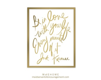 """Jack Kerouac Quote """"Be in Love with Your Life"""" Art Printable with Gold Script 8x10 Wall Art"""