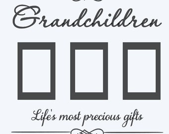 Grandchildren Life's most precious gifts with  4 x 6 frames for windows or large picture frame.