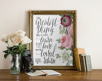 Art Print The Greatest Thing you'll Ever Learn is to Love //hand-written, calligraphy, vintage flowers, wall print, Hewitt Avenue