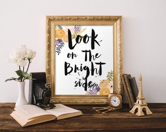 """PRINTABLE Art """"Look On The Bright Side"""" Typography Art Print Floral Art Print Floral Wall Art Inspirational Quote Motivational Quote"""