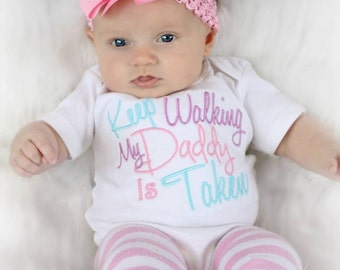 Baby Girl Clothes  Embroidered with Keep Walking My Daddy Is Taken Newborn Baby Girl up to 5T Toddler Girl Clothes Baby Gift