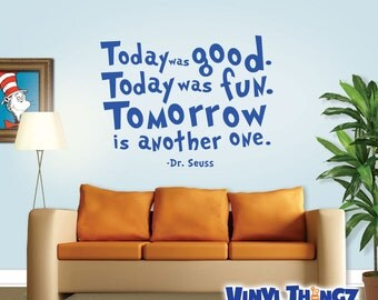 Dr Seuss Wall Decal - Today was good, Today was fun, Tomorrow is another one - Dr Seuss Wall Quote