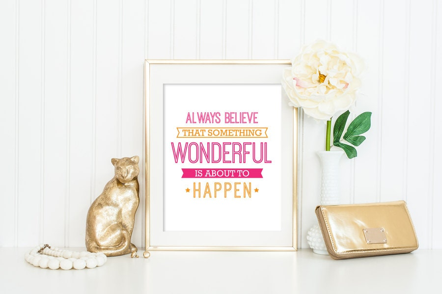 Always Believe Something Wonderful Is About To Happen Quote