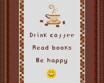 Drink Coffee Read Books Be Happy Counted Cross Stitch Pattern in PDF for Instant Download