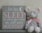 Nursery Wall Hanging Sign: let her sleep for when she wakes she will move mountains - Pink / Grey Nursery Wall Decor Baby Girl Shower Gift