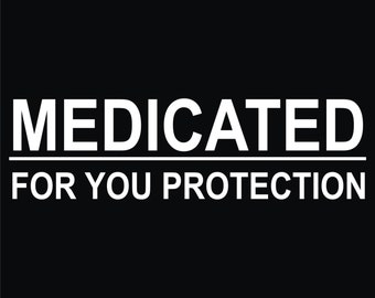 68 Medicated For Your Protection T-shirt