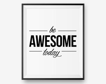 SALE Printable - Be Awesome Today, Inspirational Print, Motivational Wall Art  - Instant Download