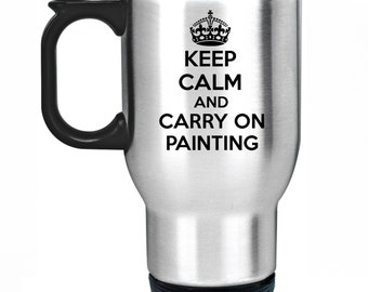 Keep Calm And Carry On Painting Travel Mug Silver Stainless Steel Thermal Car Cup Gift Present Christmas Painter Artist Decorator